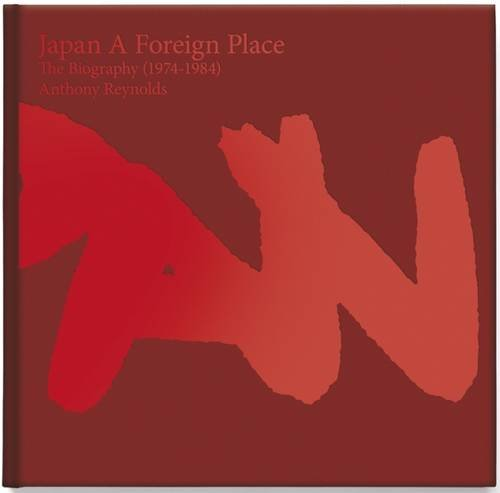 9780993303609: Japan - A Foreign Place: The Biography (1974-1984)