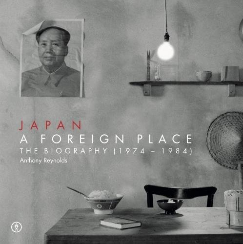 9780993303616: Japan Japan - A Foreign Place (The Biography 1974-1984)
