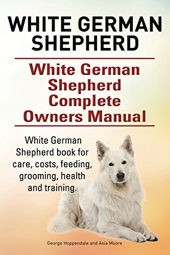 White German Shepherd. White German Shepherd Complete Owners Manual. White German Shepherd book for...