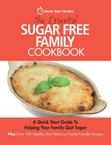 9780993320439: The Essential Sugar Free Family Cookbook: A Quick Start Guide To Helping Your Family Quit Sugar. Plus Over 100 Healthy And Delicious Family-Friendly Recipes