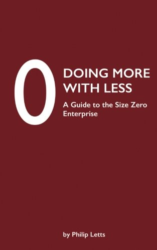 9780993321801: Doing More with Less: A Guide to the Size Zero Enterprise
