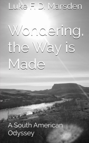 9780993322907: Wondering, the Way is Made: A South American Odyssey