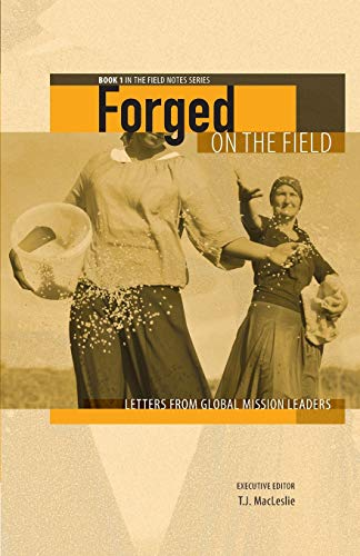 9780993326516: Forged on the Field: Letters from Global Mission Leaders (Field Notes) (Volume 1)