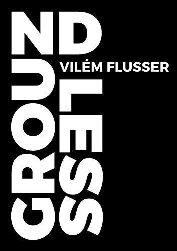 Groundless (Paperback): Vilem Flusser