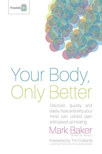 9780993327506: Your Body, Only Better: Discover, quickly and easily, how and why your mind can control pain and speed up healing.