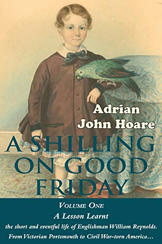 9780993336904: A Shilling on Good Friday: VOLUME ONE: A Lesson Learnt