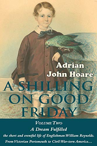 9780993336911: A Shilling on Good Friday: VOLUME TWO: A Dream Fulfilled