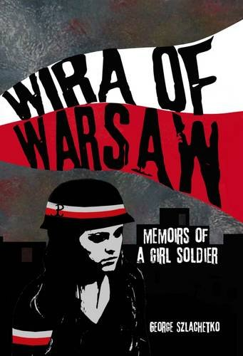 9780993340604: Wira of Warsaw: Memoirs of a Girl Soldier