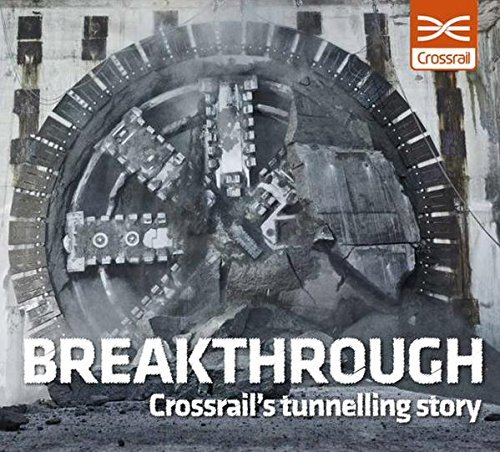 9780993343308: Breakthrough: Crossrail's Tunnelling Story