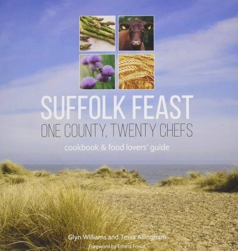 Suffolk Feast: One County, Twenty Chefs: Cookbook and Food Lovers' Guide: Williams, Glyn, ...