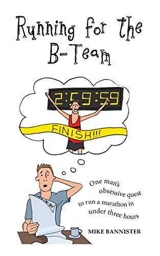 9780993361807: Running for the B-Team: One man's obsessive quest to run a marathon in under 3 hours