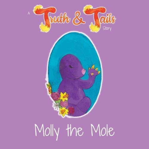 9780993362217: Molly the Mole: A Truth & Tails Story