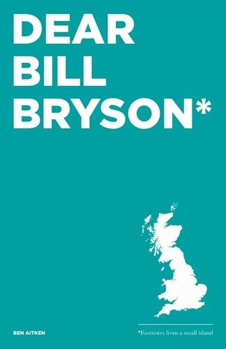 9780993364303: Dear Bill Bryson: Footnotes from a Small Island