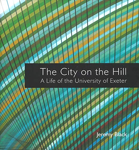 9780993371301: The City on the Hill: A Life of the University of Exeter