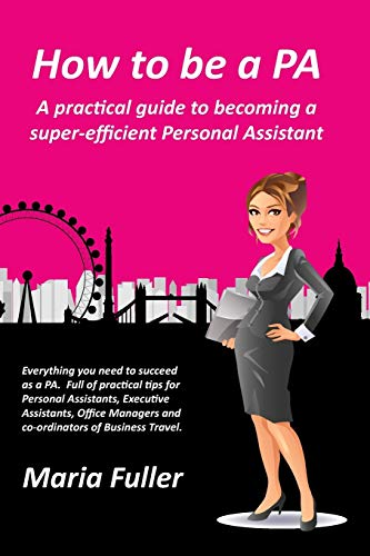 9780993383700: How to be a PA: A practical guide to becoming a super-efficient Personal Assistant