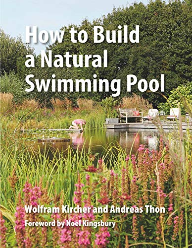 9780993389214: How to Build a Natural Swimming Pool: The Complete Guide to Healthy Swimming at Home