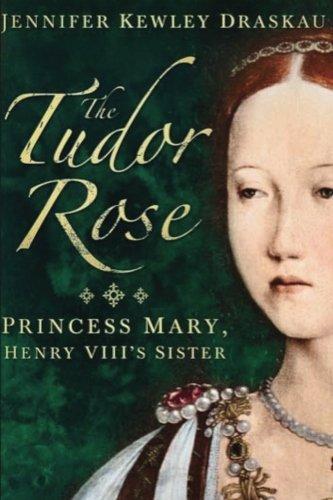 9780993395710: The Tudor Rose: Princess Mary, Henry VIII's Sister