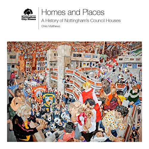 Homes and Places, A History of Nottingham s Council Houses (Paperback): Chris Matthews