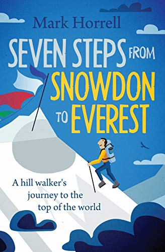 Seven Steps from Snowdon to Everest: A hill walker's journey to the top of the world: Horrell,...