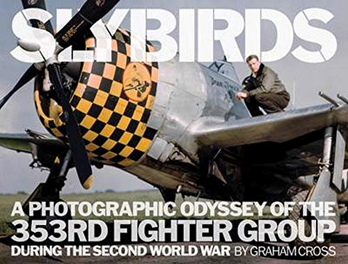9780993415265: Slybirds: A Photographic Odyssey of the 353rd Fighter Group During the Second World War