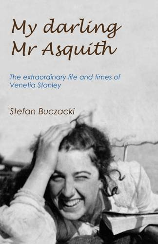 9780993418600: My Darling Mr Asquith: The Extraordinary Life and Times of Venetia Stanley