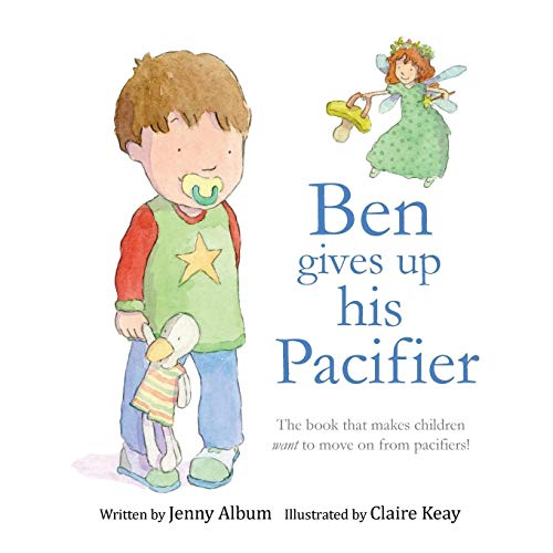 Ben Gives Up His Pacifier: The book that makes children want to move on from pacifiers!: Jenny Album