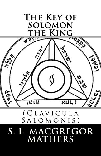 The Key of Solomon the King: (Clavicula: S. L MacGregor