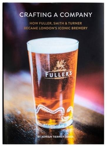 9780993461507: Crafting a Company: How Fuller Smith & Turner Became London's Iconic Brewery