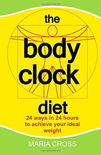 9780993476006: The Body Clock Diet: 24 ways in 24 hours to achieve your ideal weight