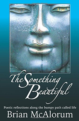 9780993485107: The Something Beautiful: Poetic reflections along the bumpy path called life
