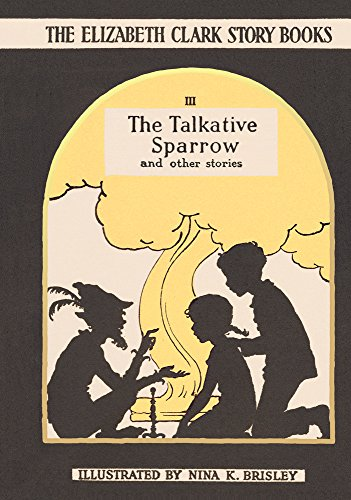 The Talkative Sparrow: And Other Stories (The Elizabeth Clark Story Books): Clark, Elizabeth