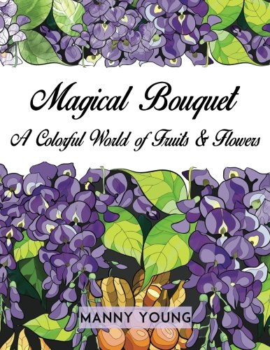9780993491207: Magical Bouquet: A Colorful World of Fruits & Flowers