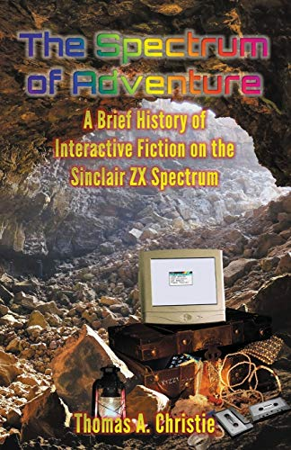 9780993493218: The Spectrum of Adventure: A Brief History of Interactive Fiction on the Sinclair ZX Spectrum