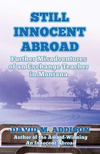 Still Innocent Abroad: Further Misadventures of an Exchange Teacher in Montana (An Innocent Abroad)...