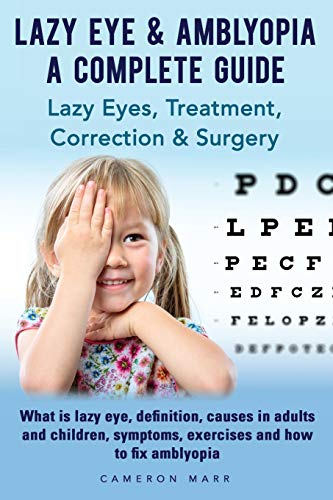 9780993494208: Lazy Eye & Amblyopia. Lazy eyes, treatment, correction and surgery. What is lazy eye, definition, causes in adults and children, symptoms, exercises. A complete guide.