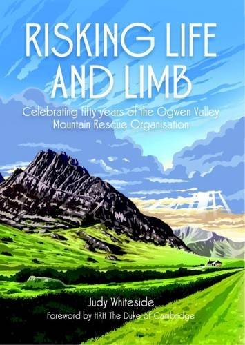 9780993494901: Risking Life and Limb: Celebrating Fifty Years of the Ogwen Valley Mountain Rescue Organisation