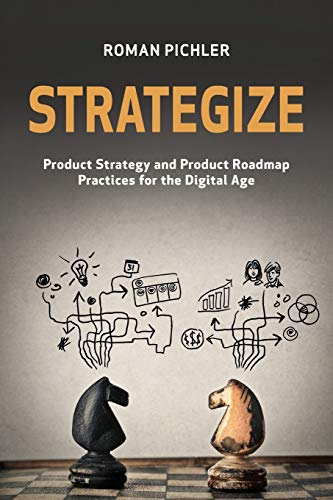9780993499203: Strategize: Product Strategy and Product Roadmap Practices for the Digital Age
