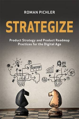9780993499210: Strategize: Product Strategy and Product Roadmap Practices for the Digital Age