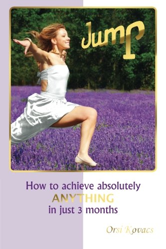 9780993499609: JUMP: How To Achieve Absolutely Anything In Just 3 Months