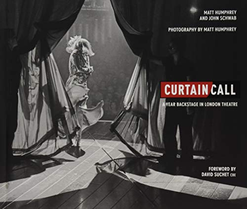 Curtain Call: A Year Backstage in London Theatre 2016 (Hardback): Matt Humphrey, John Schwab