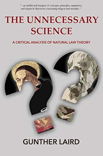 9780993510267: The Unnecessary Science: A Critical Analysis of Natural Law Theory