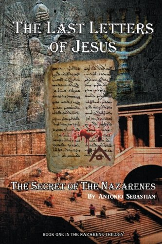 9780993513411: The Last Letters of Jesus: The Secret of the Nazarenes (The Nazarene Trilogy) (Volume 1)