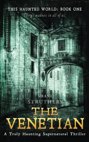 This Haunted World Book One: The Venetian: There's Madness in All of Us: Struthers, Shani