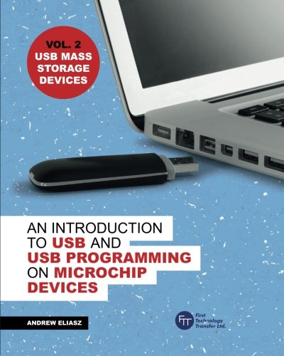 9780993531514: An Introduction to USB and USB Programming on Microchip Devices - USB Mass Storage Devices: Vol 2. USB Mass Storage Devices (Volume 2)