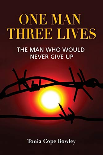 One Man Three Lives: The Man Who Would Never Give Up (Paperback): Tonia Cope Bowley
