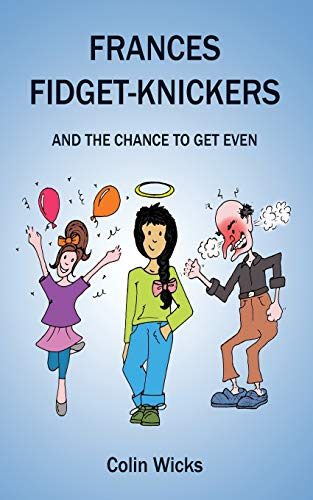 Frances Fidget-Knickers and the chance to get even: Colin Wicks