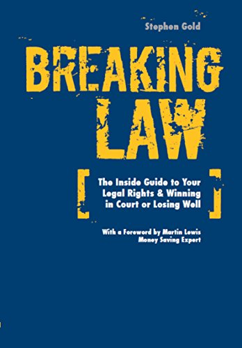 Breaking Law: The Inside Guide to Your Legal Rights & Winning in Court or Losing Well: Gold, ...