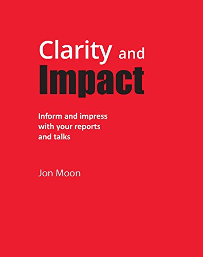 9780993585104: Clarity and Impact: Inform and Impress with Your Reports and Talks