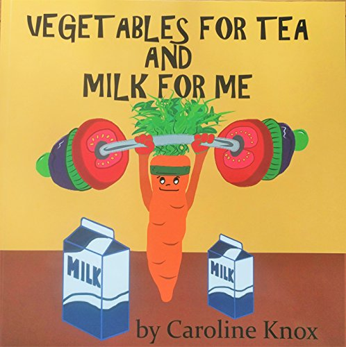9780993598807: Vegetables for Tea and Milk for Me