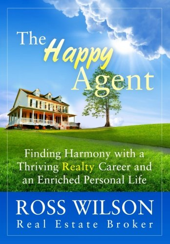 The Happy Agent: Finding Harmony with a Thriving Realty Career and an Enriched Personal Life: ...